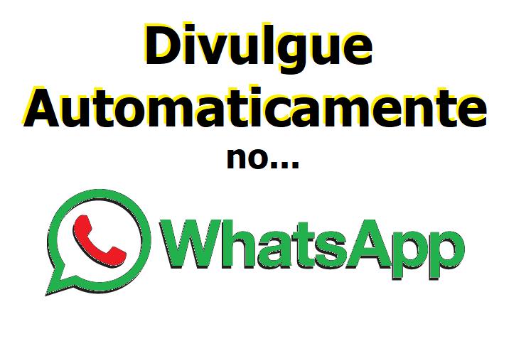 Divulgue Automaticamente no WhatsApp!!!